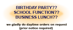 Having a birthday party, school function or business lunch? Let us know!